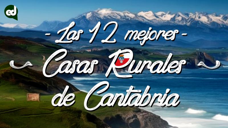 Las 12 Mejores Casas Rurales de Cantabria