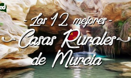 Las 12 Mejores Casas Rurales de Murcia