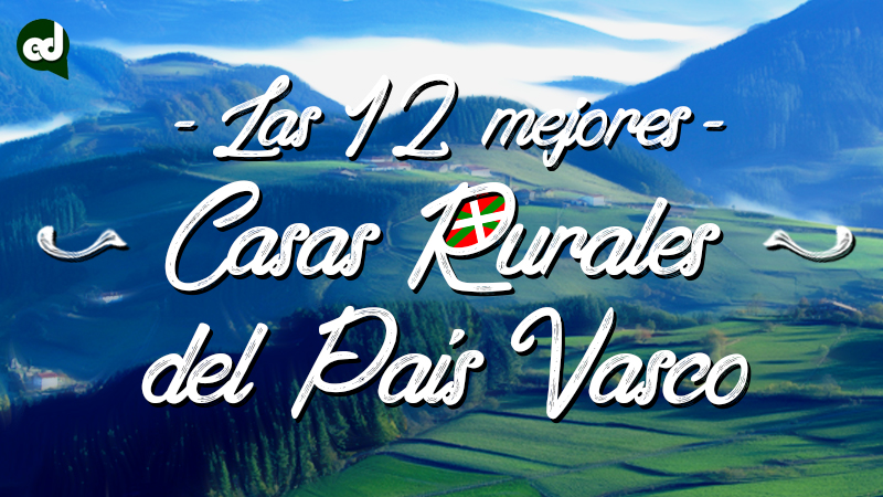 Las 12 Mejores Casas Rurales con encanto del País Vasco