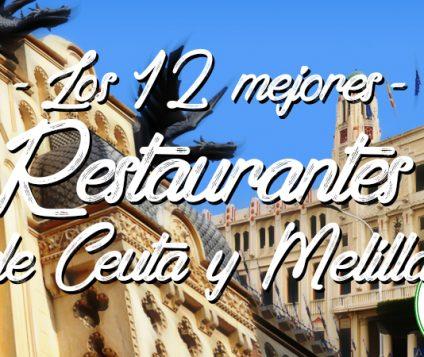Los 12 mejores restaurantes de Ceuta y Melilla con certificado de excelencia Trip Advisor