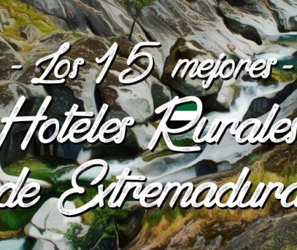 Los 15 mejores hoteles rurales de Extremadura