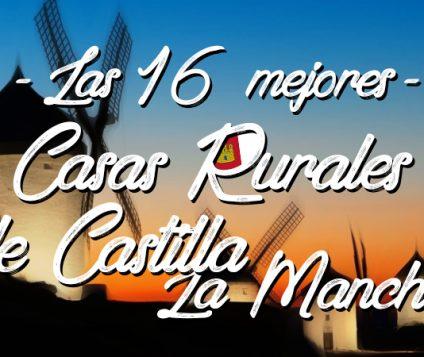 Las 16 mejores casas rurales de Castilla-La Mancha