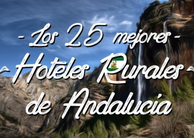 Los 25 mejores hoteles rurales de Andalucía