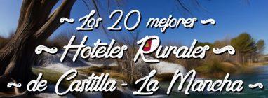 Mejores hoteles rurales de Castilla-La Mancha