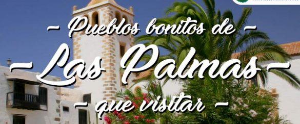 Pueblos bonitos que visitar en Las Palmas