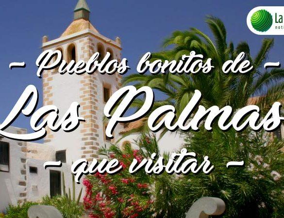 Pueblos bonitos de Las Palmas que visitar