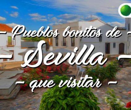 Pueblos bonitos que visitar en Sevilla