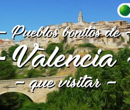 Pueblos bonitos que visitar en Valencia
