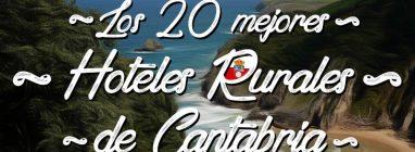 Los mejores Hoteles Rurales en Cantabria