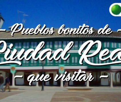 Pueblos bonitos que visitar en Ciudad Real