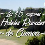 Los 15 mejores Hoteles Rurales de Cuenca