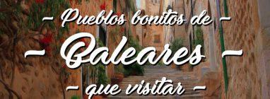 Pueblos bonitos de las Islas Baleares que visitar
